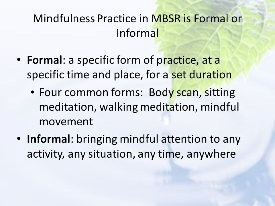 Mindfulness Practice in MBSR is Formal or Informal