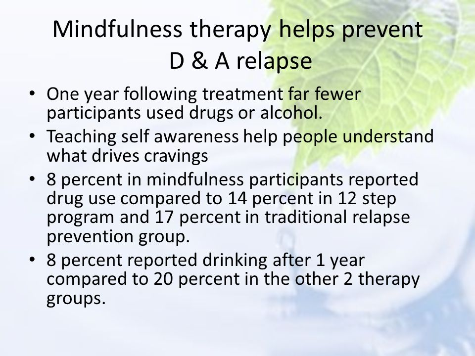 Mindfulness therapy helps prevent D & A relapse