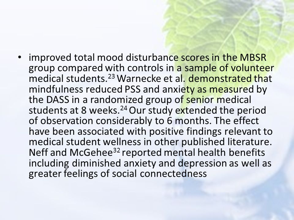 improved total mood disturbance scores in the MBSR group compared with controls in a sample of volunteer medical students.23 Warnecke et al.