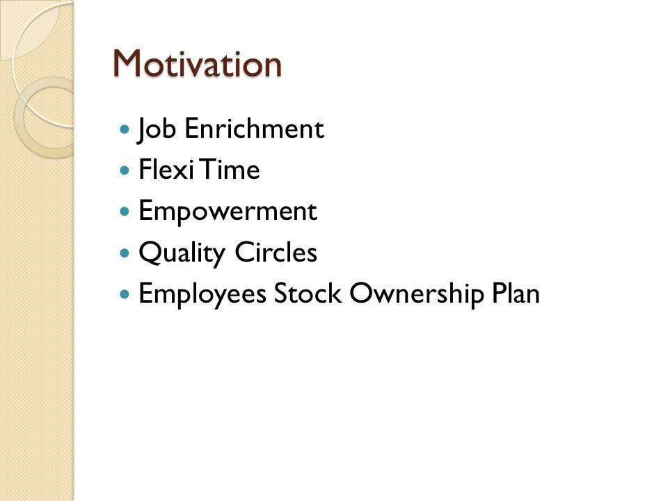 Motivation Job Enrichment Flexi Time Empowerment Quality Circles