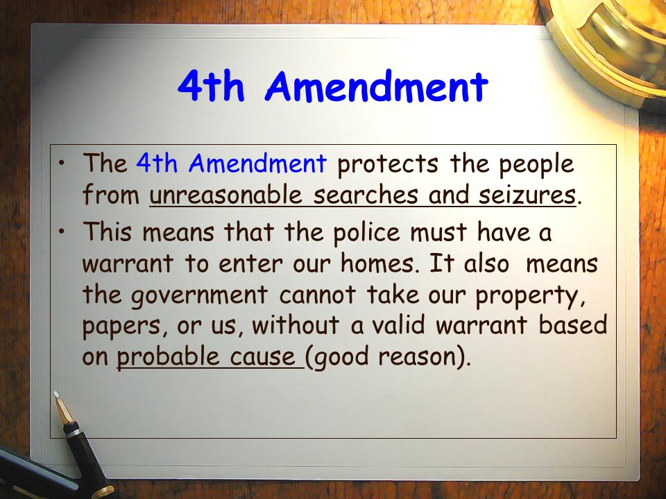 4th Amendment The 4th Amendment protects the people from unreasonable searches and seizures.