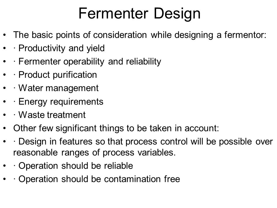 Fermenter Design The basic points of consideration while designing a fermentor: · Productivity and yield.