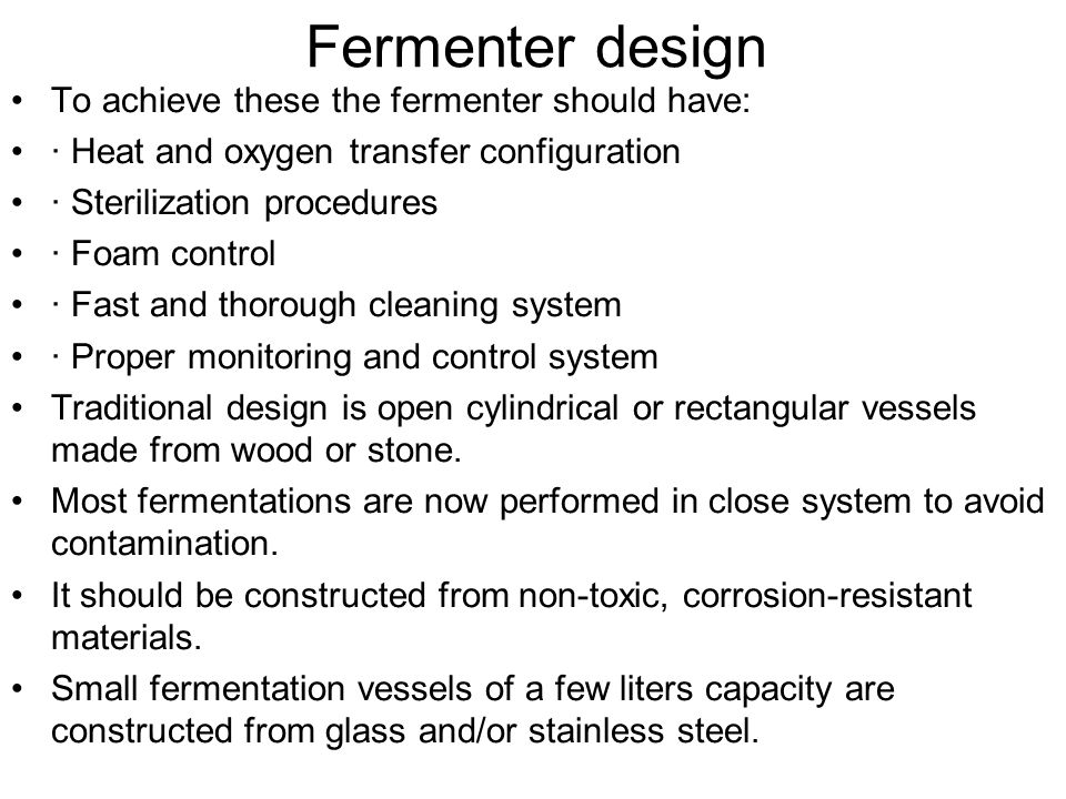 Fermenter design To achieve these the fermenter should have: