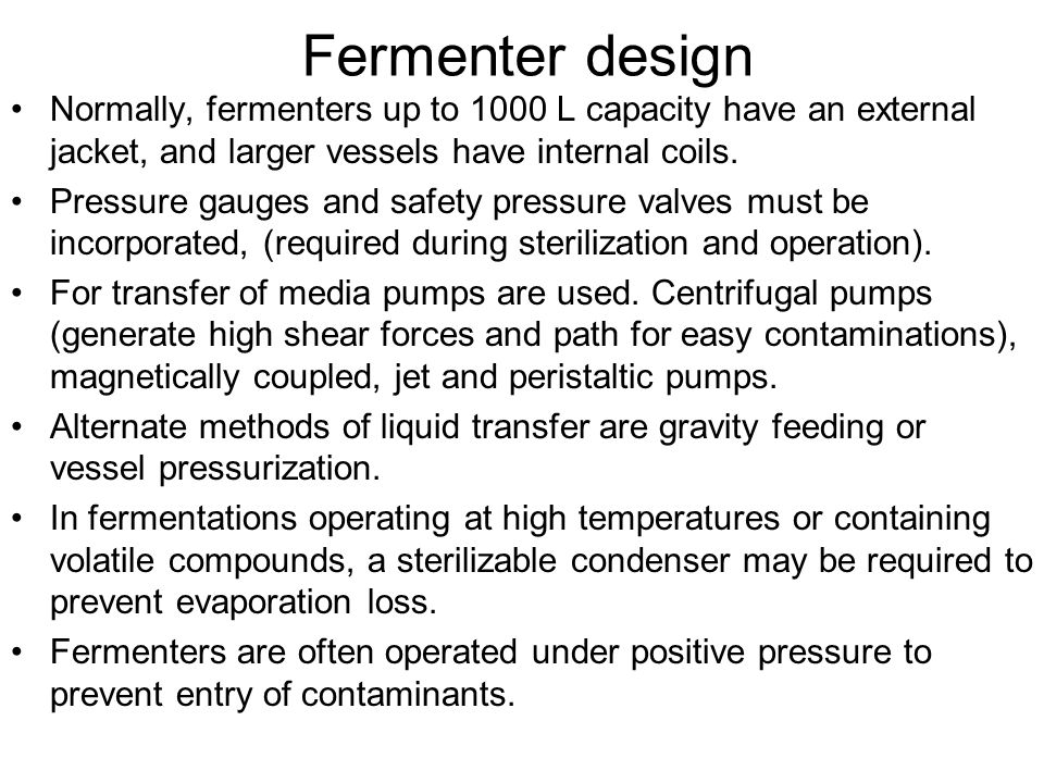 Fermenter design Normally, fermenters up to 1000 L capacity have an external jacket, and larger vessels have internal coils.