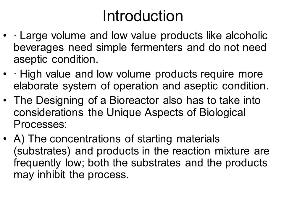 Introduction · Large volume and low value products like alcoholic beverages need simple fermenters and do not need aseptic condition.