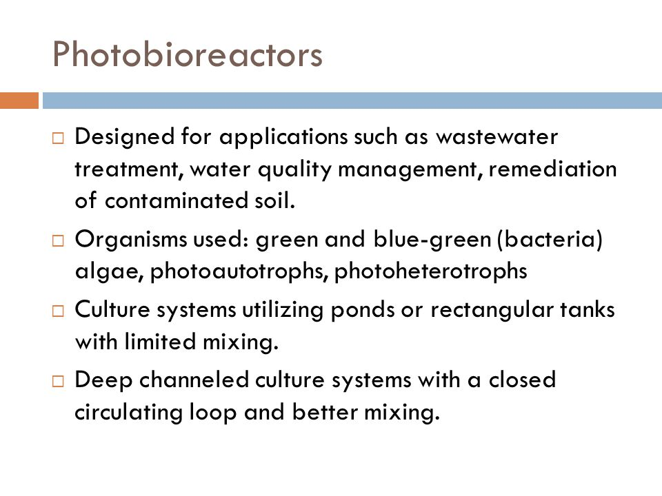 Photobioreactors Designed for applications such as wastewater treatment, water quality management, remediation of contaminated soil.