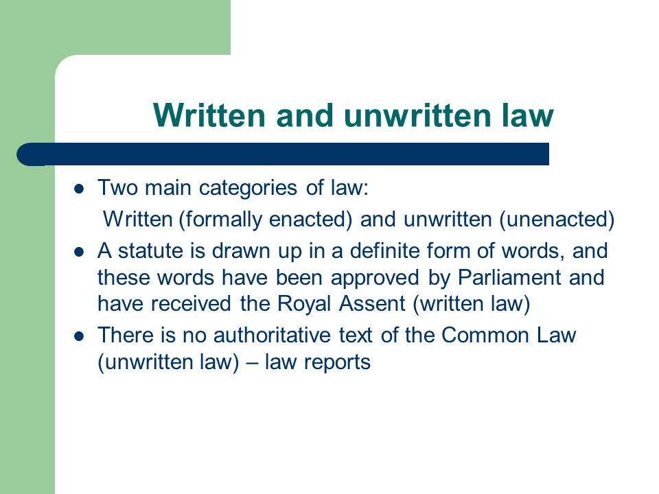 written and unwritten law Definition of unwritten law: all that portion of the law, observed and administered in the courts, which has not been enacted or promulgated in tlie form of a statute or or- dinance, including the unenacted portions of the common law, general and particular customs having tbe force of law, and the rules, principles, and maxims established by.