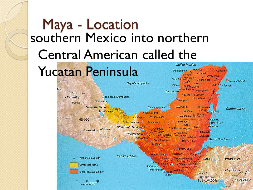 2 maya location southern mexico into northern central american called the yucatan peninsula