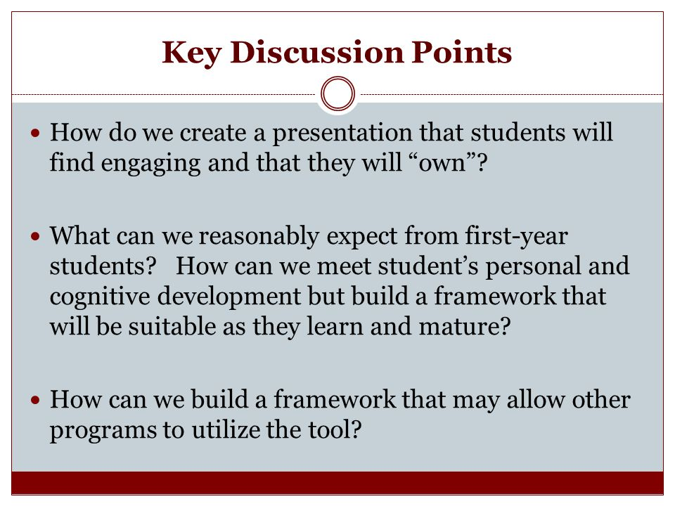 Key Discussion Points How do we create a presentation that students will find engaging and that they will own