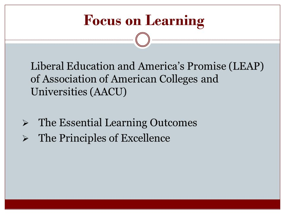 Focus on Learning Liberal Education and America's Promise (LEAP) of Association of American Colleges and Universities (AACU)