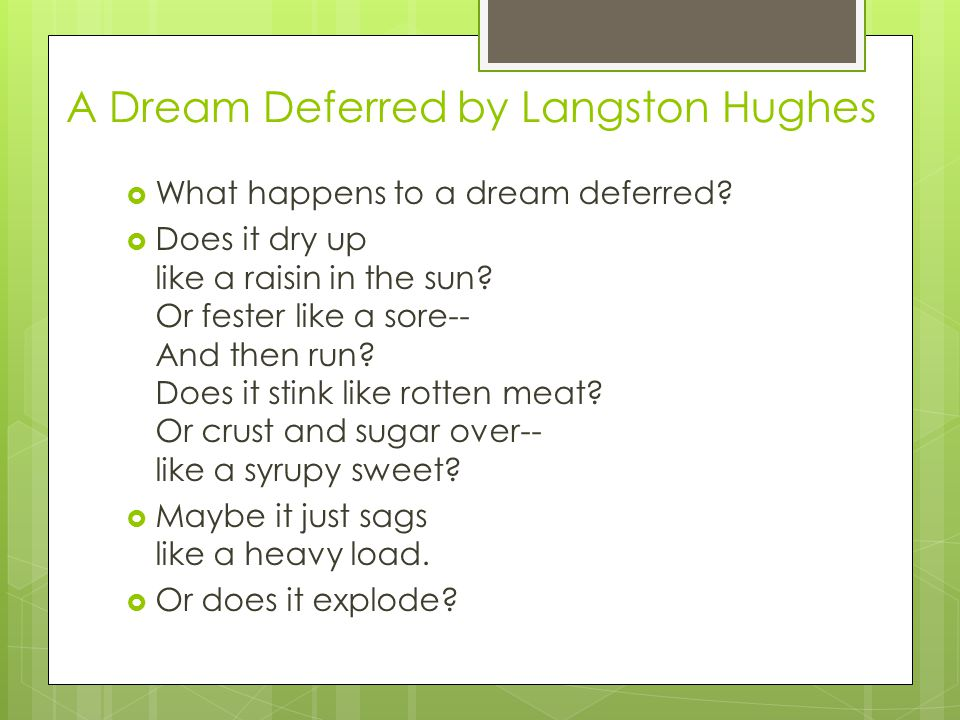 an analysis of dreams deferred by langston hughes Asks whether you have heard the boogie-woogie rumble of a dream deferred   analysis the first stanza starts off with good morning, daddy which sets the.