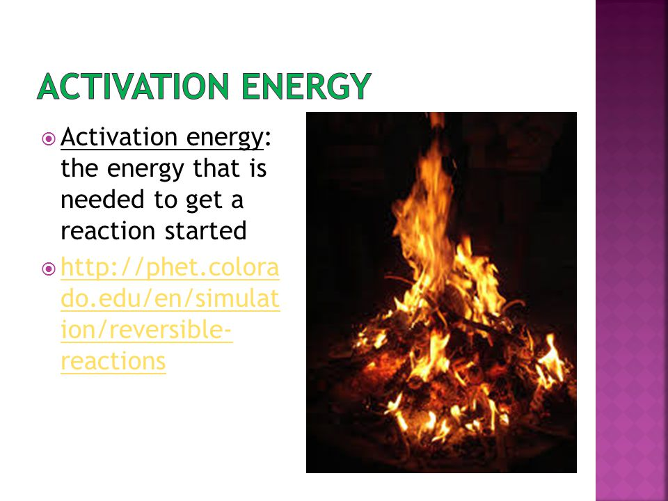 Activation energy Activation energy: the energy that is needed to get a reaction started.