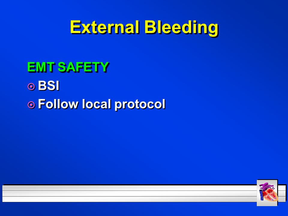External Bleeding EMT SAFETY BSI Follow local protocol