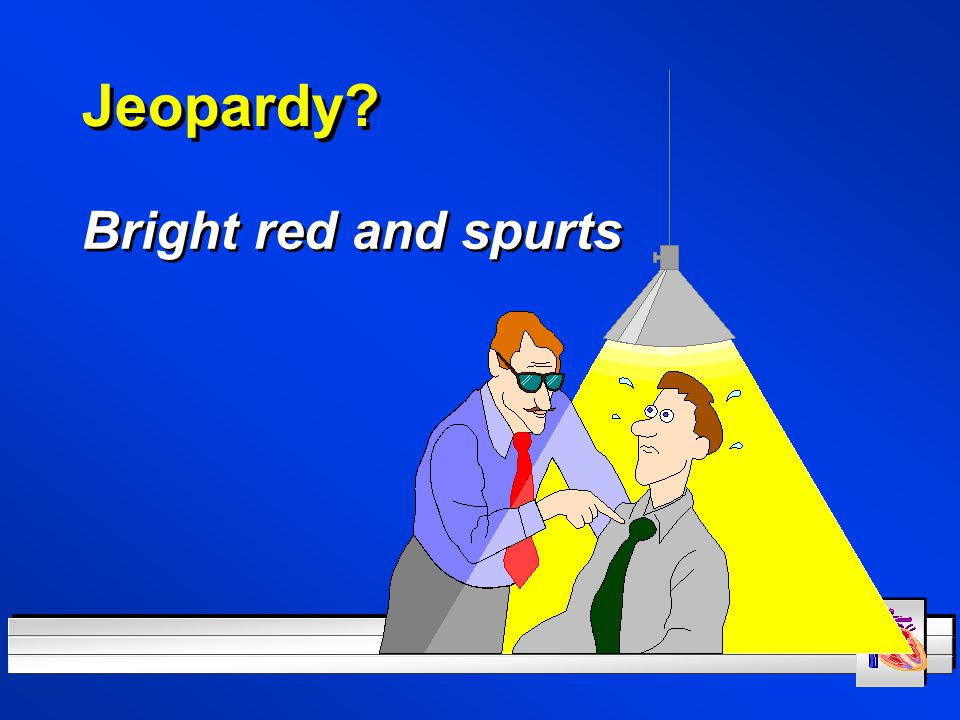 Jeopardy Bright red and spurts