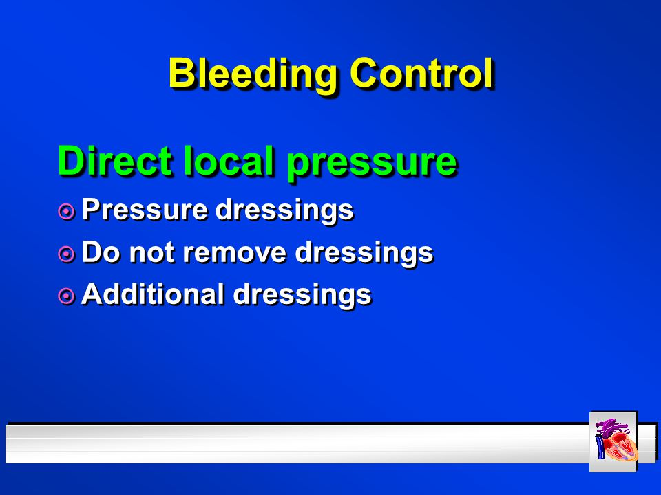 Bleeding Control Direct local pressure Pressure dressings