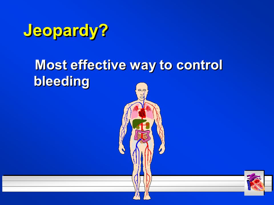 Jeopardy Most effective way to control bleeding
