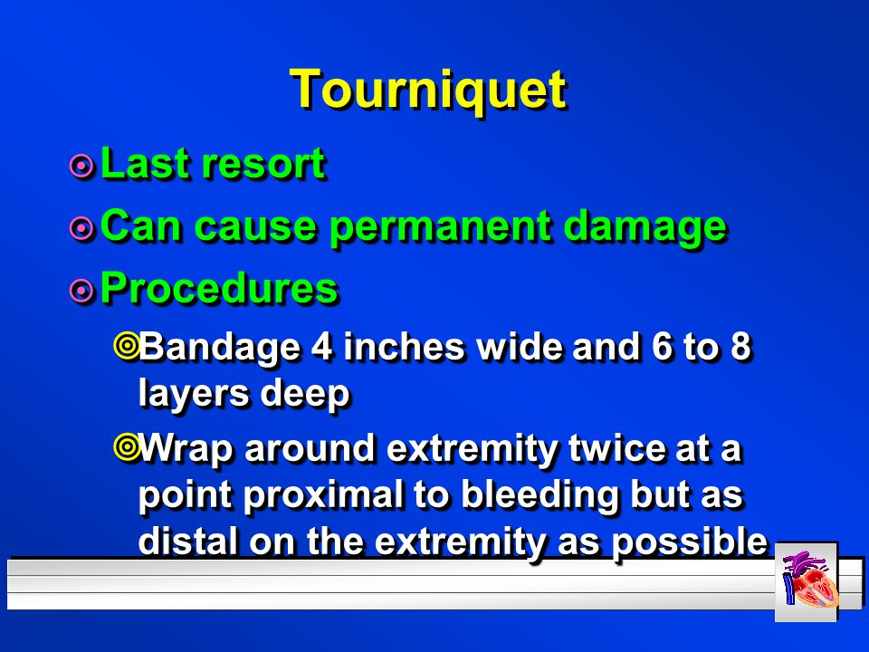 Tourniquet Last resort Can cause permanent damage Procedures