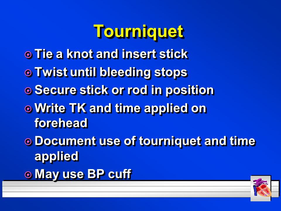 Tourniquet Tie a knot and insert stick Twist until bleeding stops