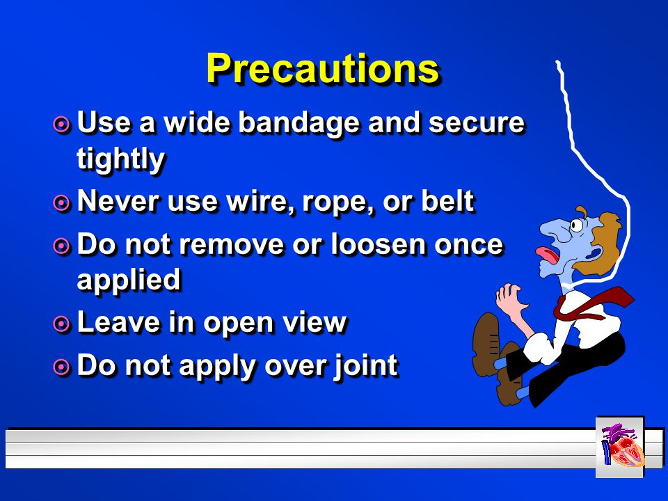 Precautions Use a wide bandage and secure tightly