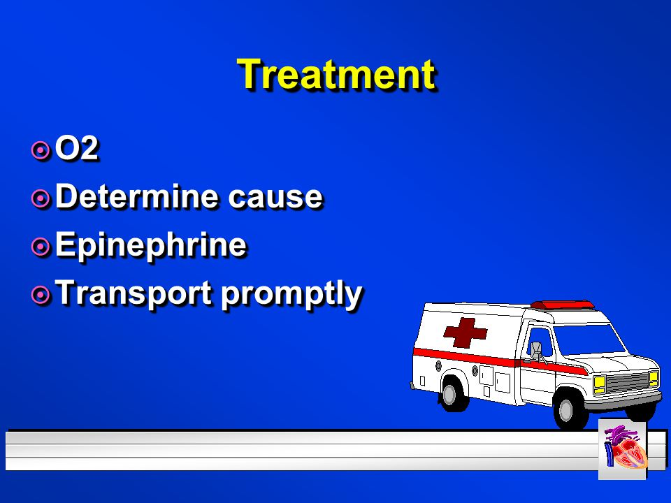 Treatment O2 Determine cause Epinephrine Transport promptly