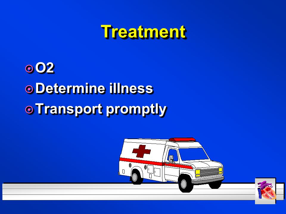 Treatment O2 Determine illness Transport promptly