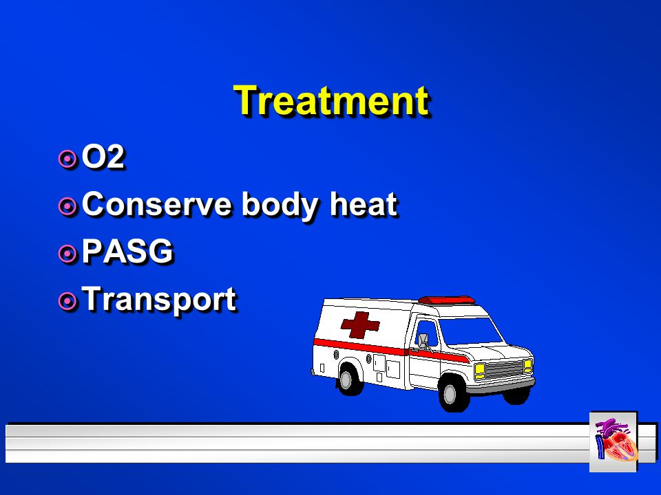 Treatment O2 Conserve body heat PASG Transport