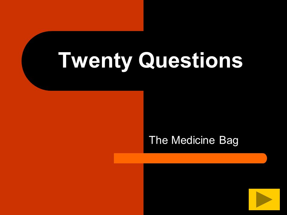 Twenty Questions The Medicine Bag
