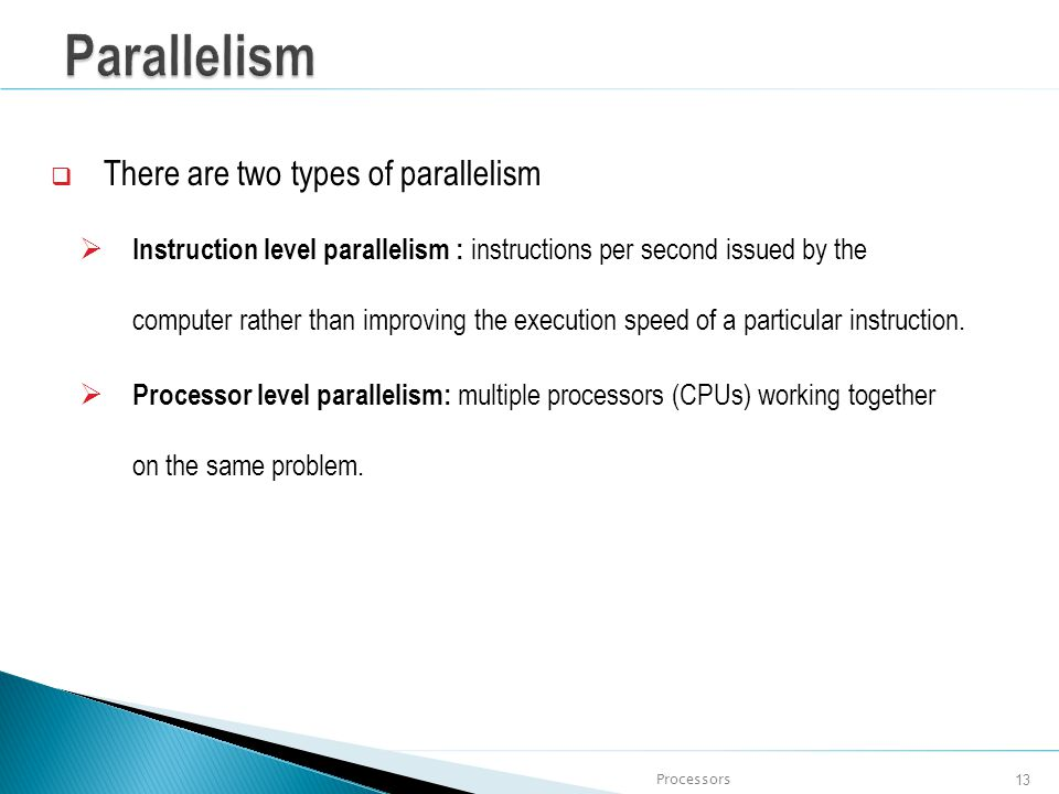 Parallelism There are two types of parallelism