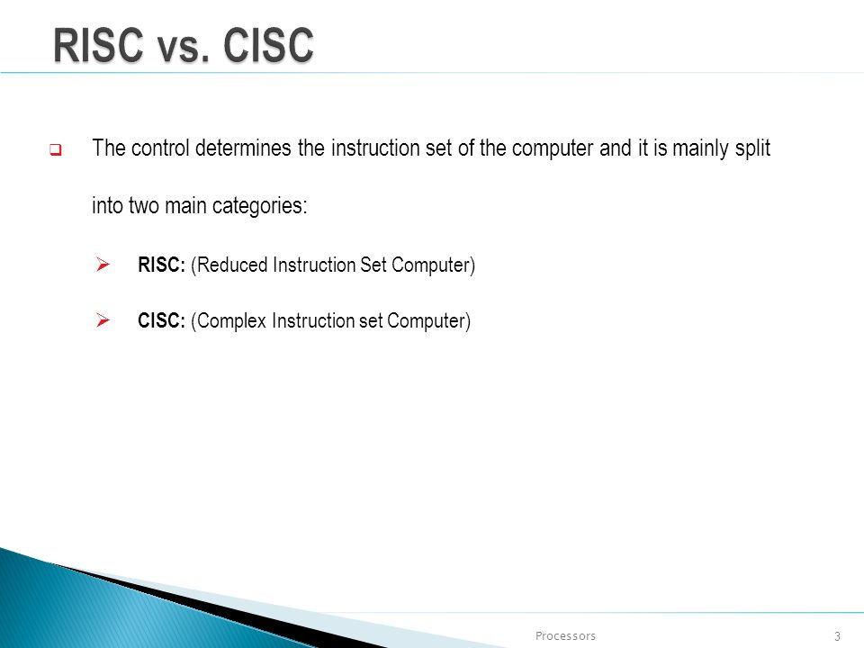 RISC vs. CISC The control determines the instruction set of the computer and it is mainly split into two main categories: