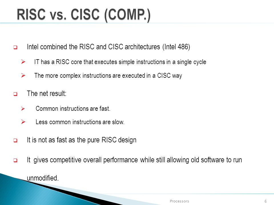 RISC vs. CISC (COMP.) Intel combined the RISC and CISC architectures (Intel 486)
