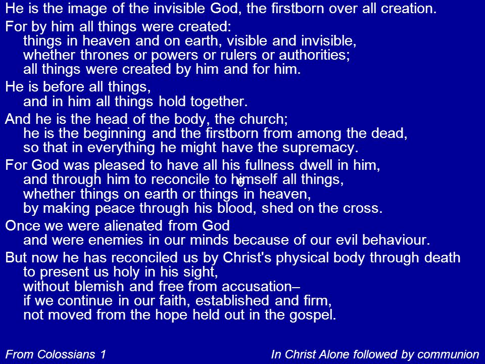 He is the image of the invisible God, the firstborn over all creation.