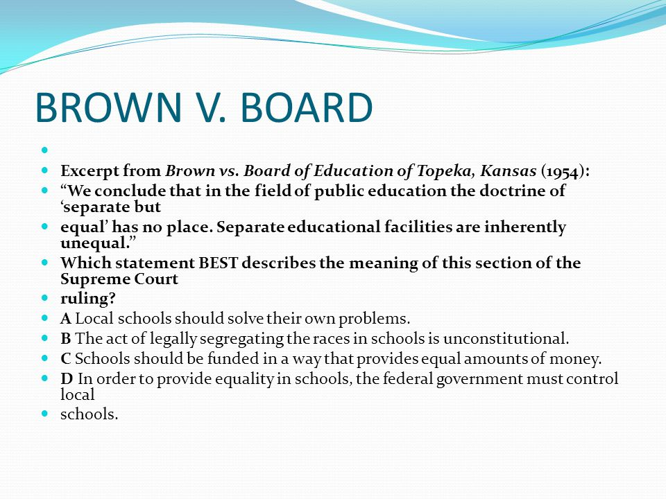a report on the case of brown v board of education of topeka kansas 1954 Brown v board of education (1954) board of education was filed against the topeka, kansas school board by representative-plaintiff oliver in any case, the.