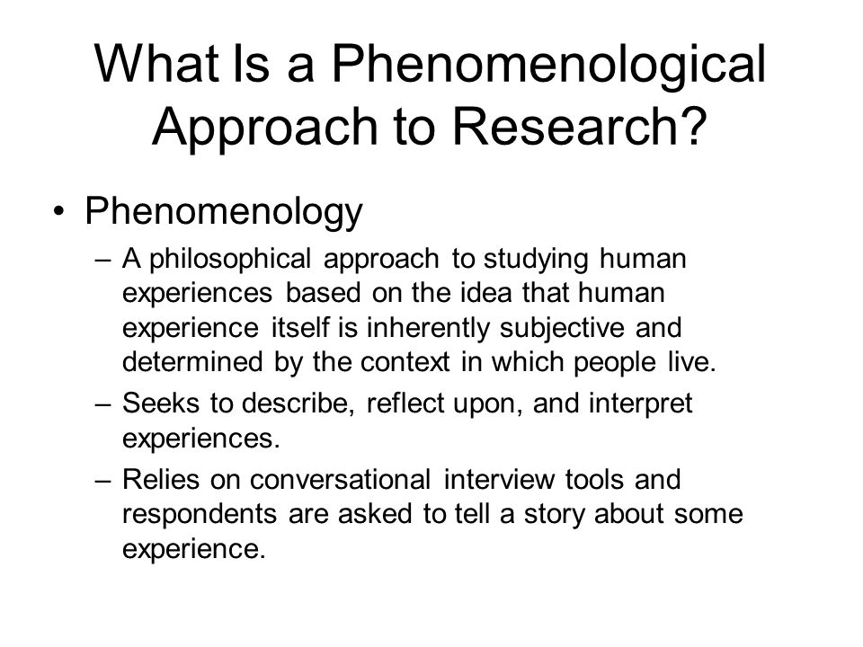 phenomenological approach to research Phenomenology is an approach to qualitative research that focuses on the commonality of a lived experience within a particular group the fundamental goal of the approach is to arrive at a description of the nature of the particular phenomenon (creswell, 2013).