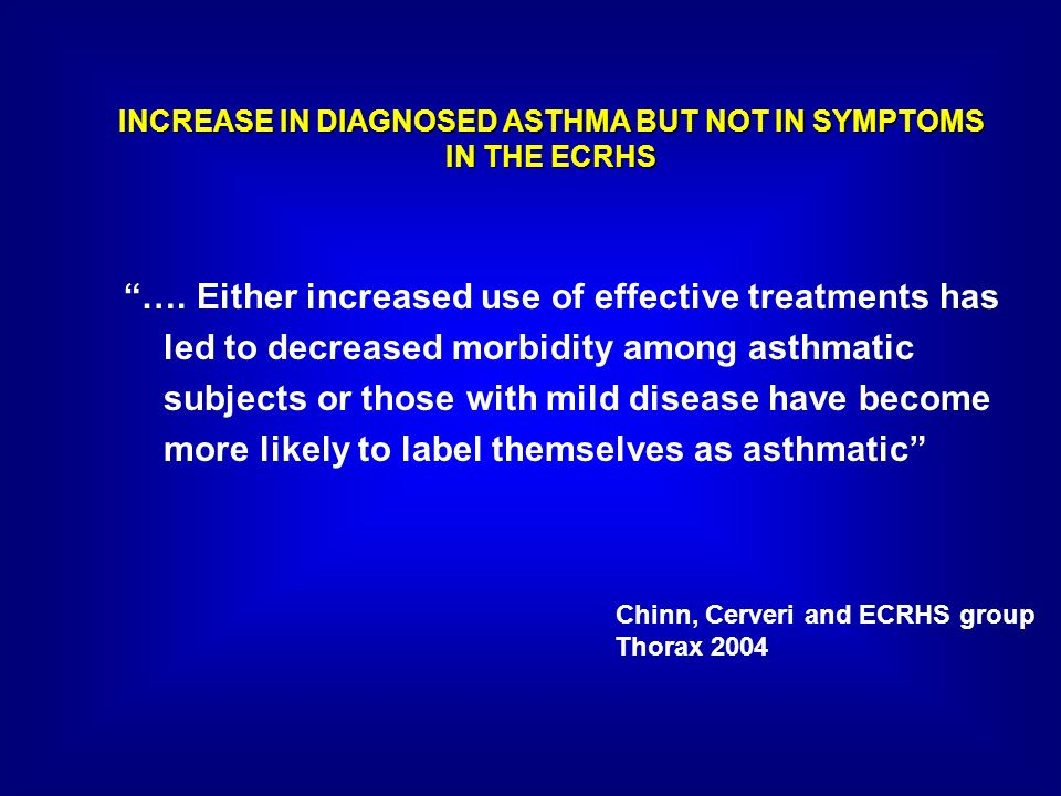 INCREASE IN DIAGNOSED ASTHMA BUT NOT IN SYMPTOMS IN THE ECRHS