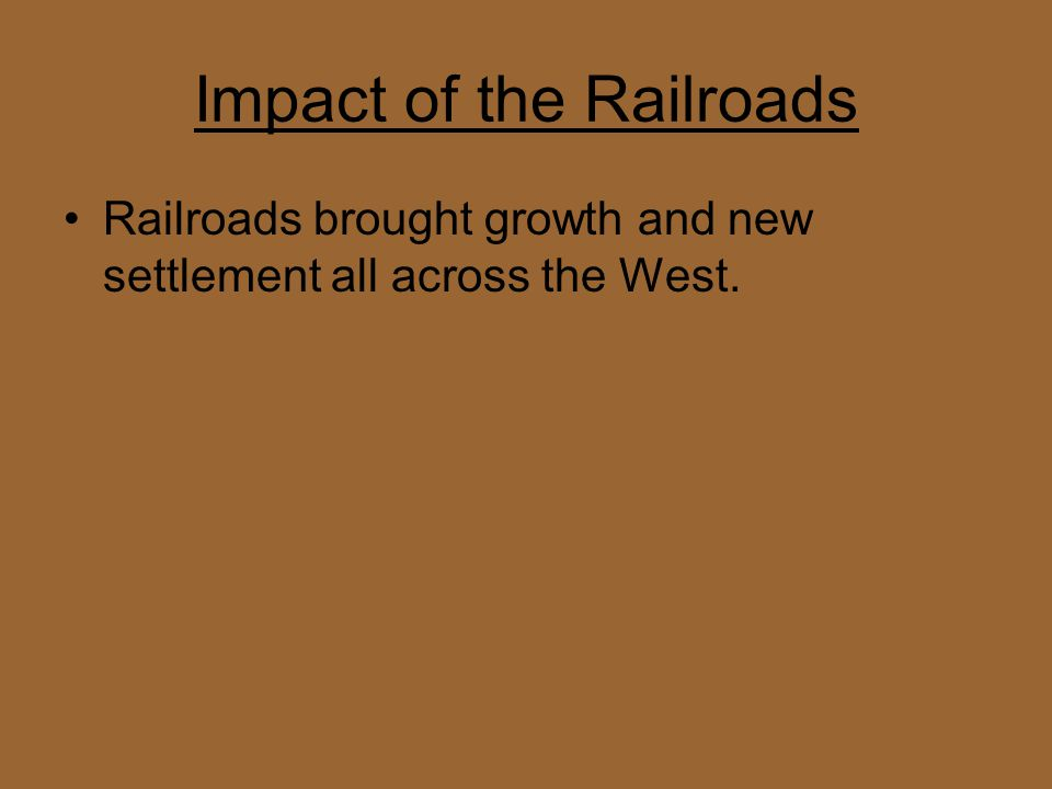 how the railroads affected the growth of the west The city transformed railroads and their influence he growth of this city is one of the from north-south to east-west prior to the advent of railroads.