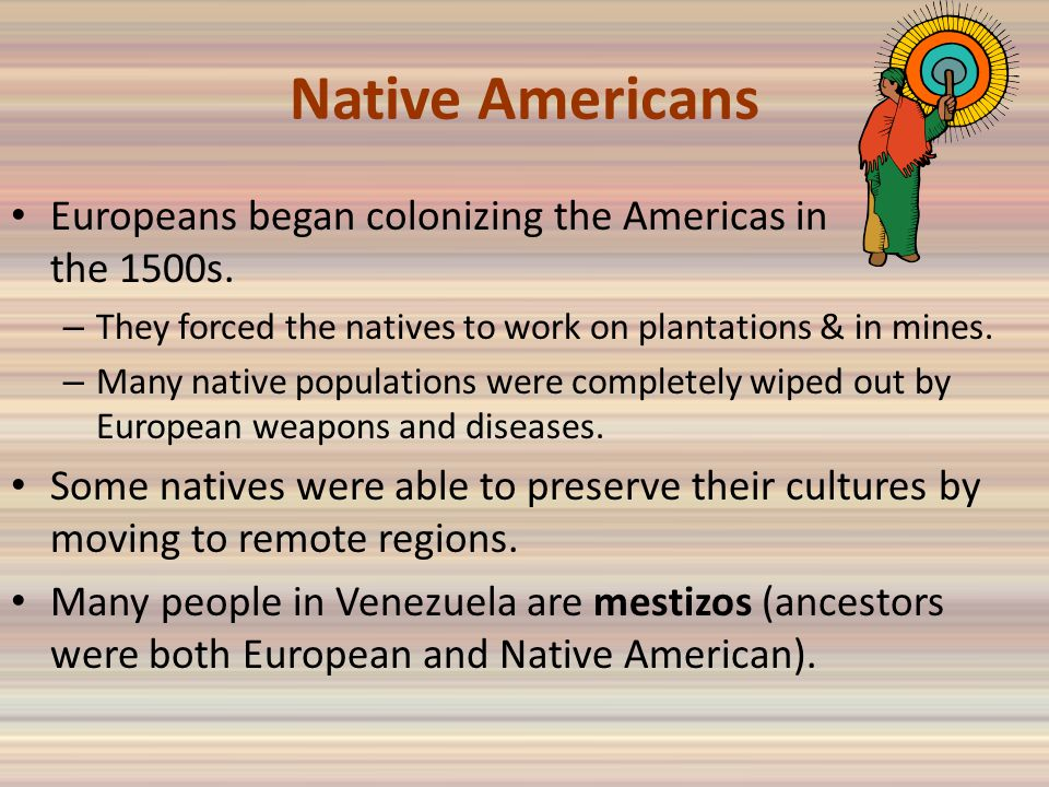 Native Americans Europeans began colonizing the Americas in the 1500s.