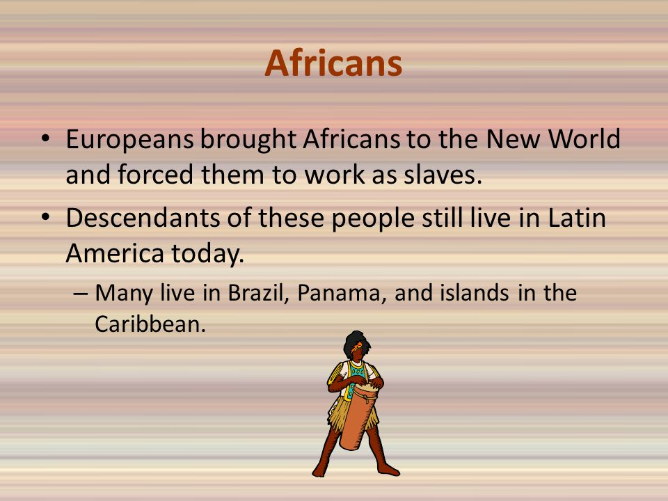 Africans Europeans brought Africans to the New World and forced them to work as slaves.