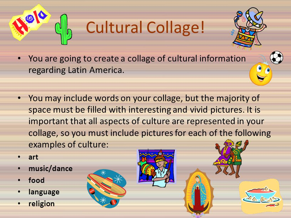 Cultural Collage! You are going to create a collage of cultural information regarding Latin America.
