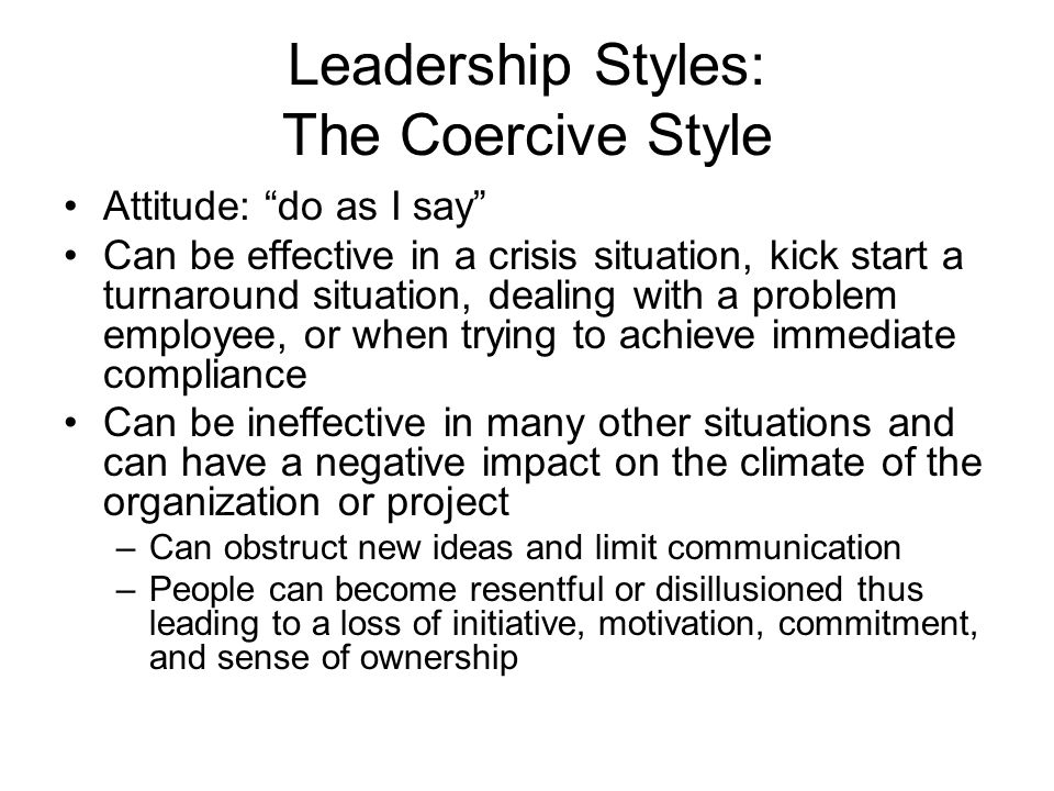 the coercive style News release coercive style of leadership threatens to erode innovation in indian workplace new research calls for captains of industry to embrace more leadership styles to.