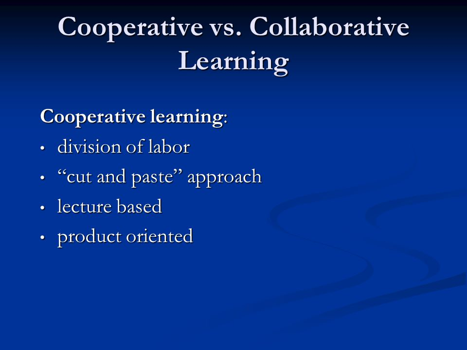 cooperative or collaborative learning a team Collaborative learning enhances and make decisions as a team contends that cooperative learning methods improve problem- solving strategies because.