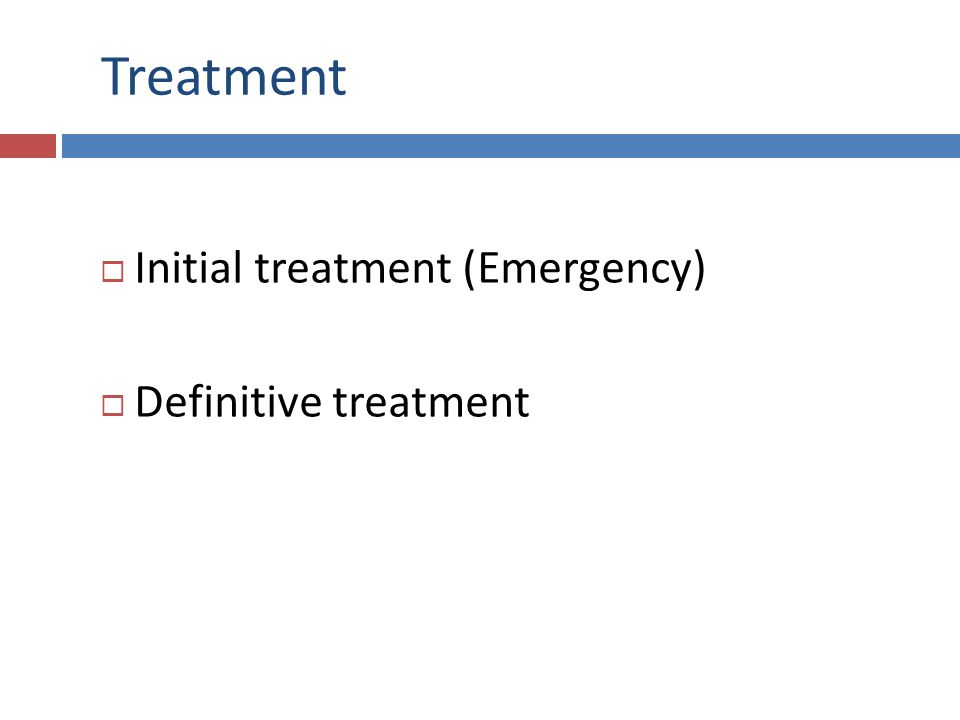 Treatment Initial treatment (Emergency) Definitive treatment