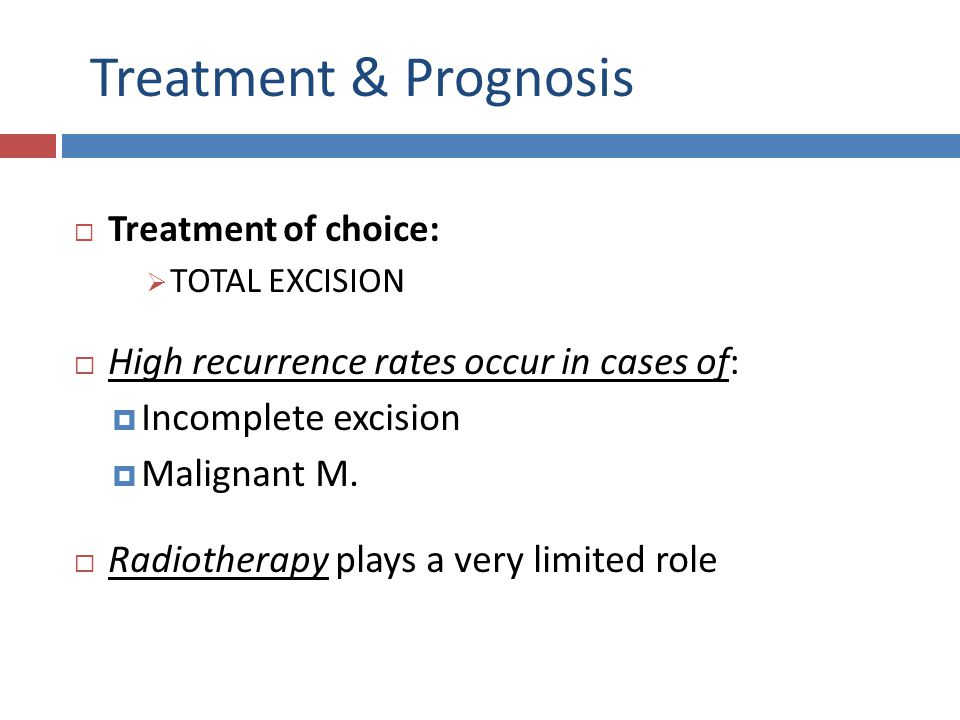 Treatment & Prognosis High recurrence rates occur in cases of: