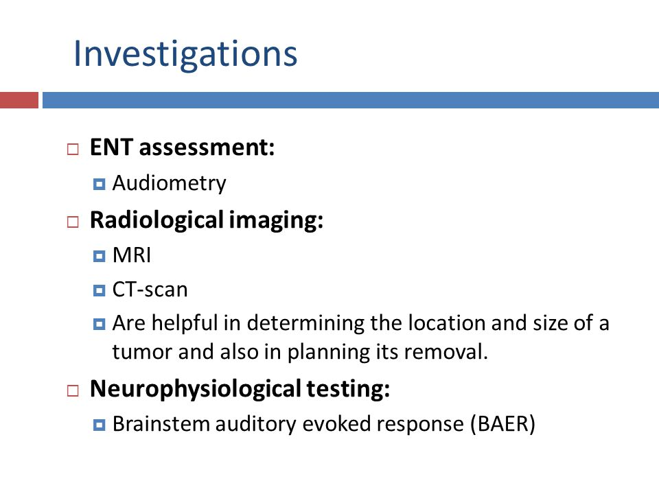 Investigations ENT assessment: Radiological imaging: