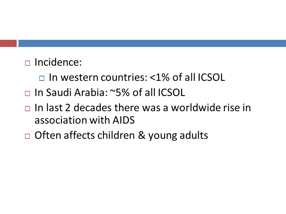 Incidence: In western countries: <1% of all ICSOL. In Saudi Arabia: ~5% of all ICSOL.