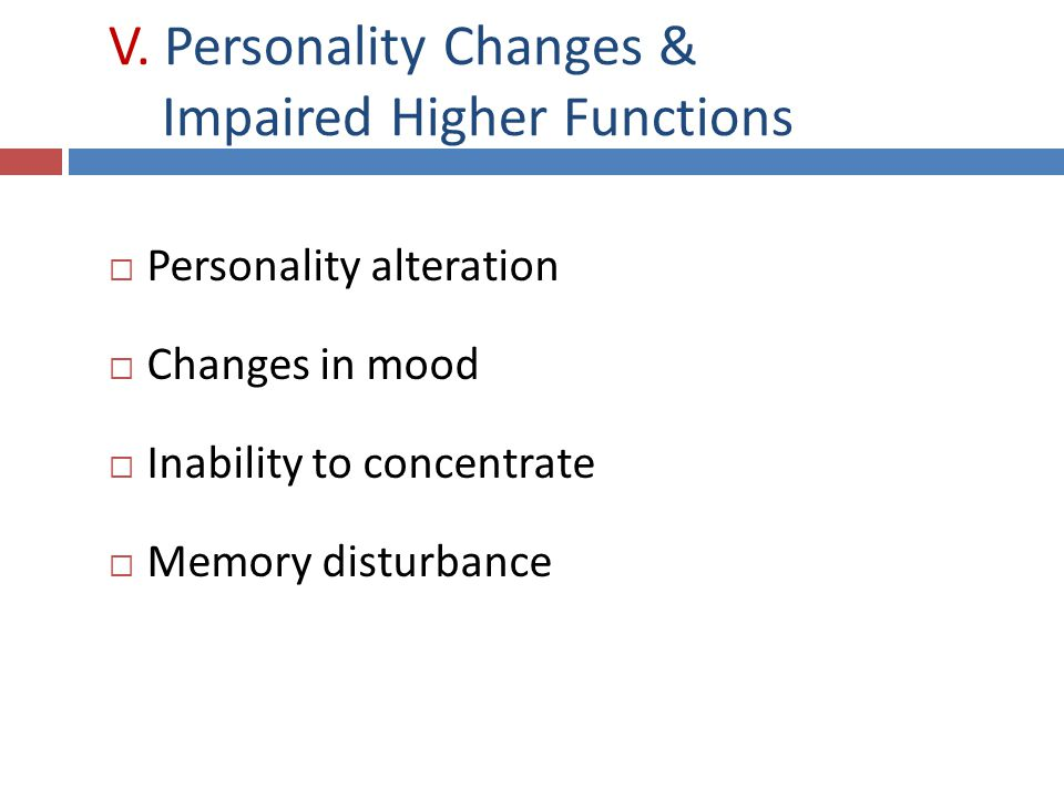 V. Personality Changes & Impaired Higher Functions