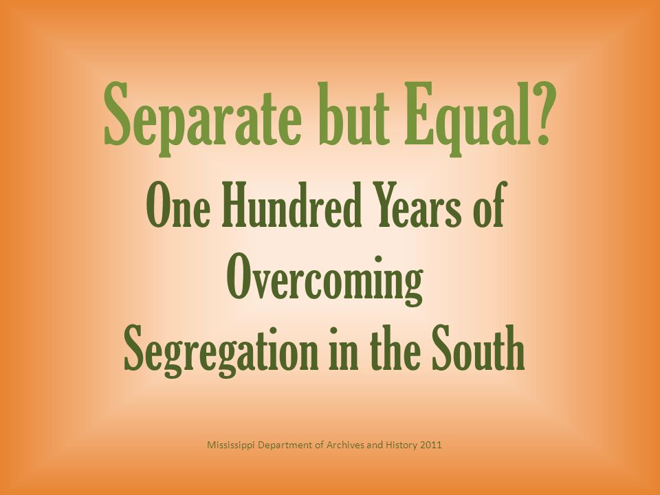 Separate but Equal One Hundred Years of Overcoming