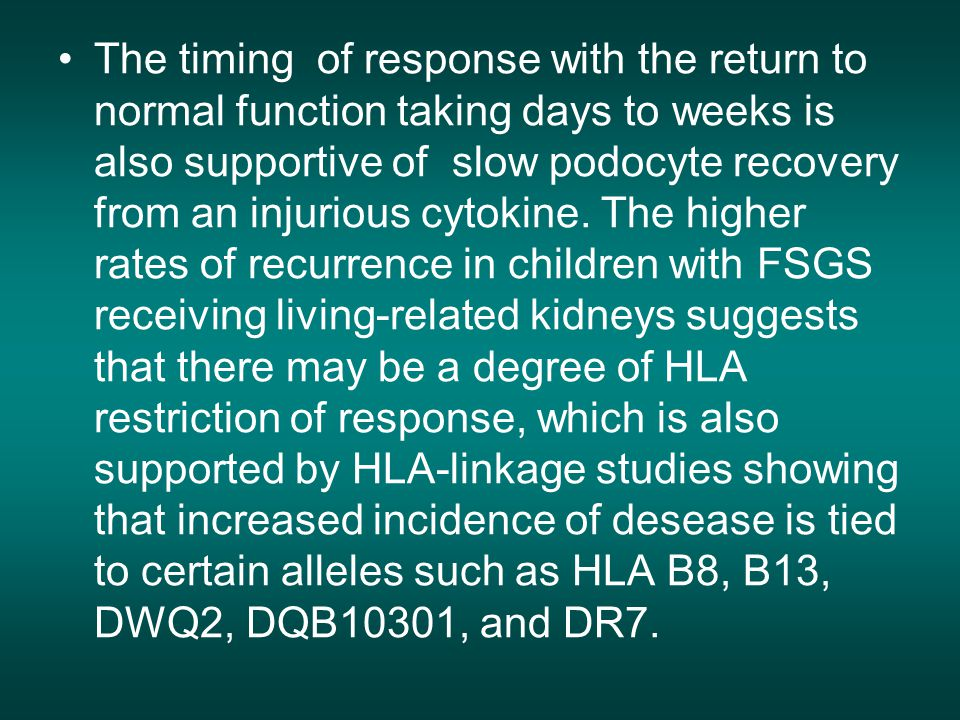 The timing of response with the return to normal function taking days to weeks is also supportive of slow podocyte recovery from an injurious cytokine.