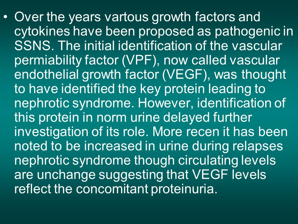Over the years vartous growth factors and cytokines have been proposed as pathogenic in SSNS.