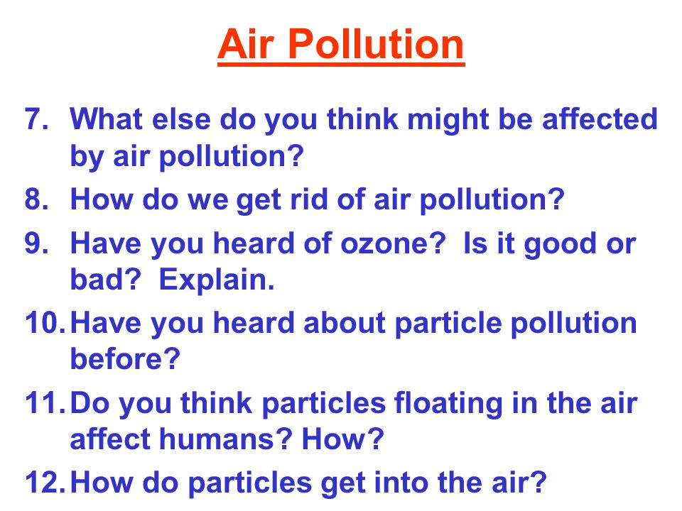 Air Pollution What else do you think might be affected by air pollution How do we get rid of air pollution