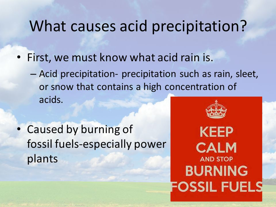the causes of acid rain and Acidic gases such as sulphur dioxide are produced when fossil fuels like coal, oil  and gas burn sulfur dioxide dissolves in the clouds and causes acid rain.